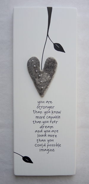 you are stronger than you know more capable than you ever dream and you are loved more than you  could possible i,agine