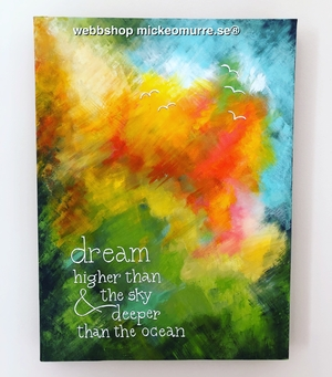 Dream higher than the sky and deeper than the ocean