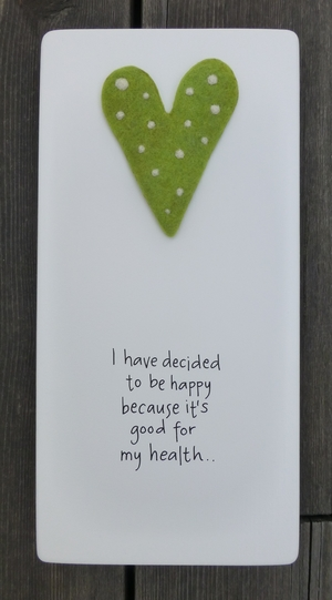 i have decided to be happy because it´s good for my health