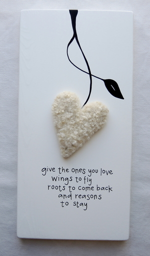 Give the ones you love wings to fly roots to come back and reasons to stay