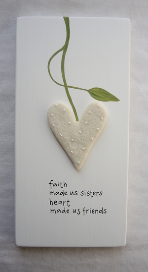 faith made us sisters heart made us friends