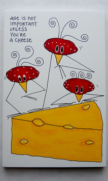 age is not important unless you´re a cheese
